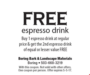 Free espresso drink. Buy 1 espresso drink at regular price & get the 2nd espresso drink of equal or lesser value FREE. With this coupon. Not valid with other offers. One coupon per person. Offer expires 5-5-17.