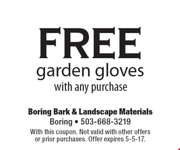 Free garden gloves with any purchase. With this coupon. Not valid with other offers or prior purchases. Offer expires 5-5-17.