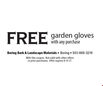 free garden gloves with any purchase. With this coupon. Not valid with other offers or prior purchases. Offer expires 6-9-17.