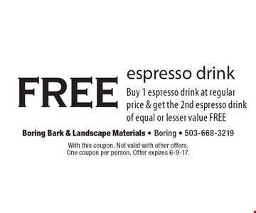 free espresso drink Buy 1 espresso drink at regular price & get the 2nd espresso drink of equal or lesser value FREE. With this coupon. Not valid with other offers. One coupon per person. Offer expires 6-9-17.