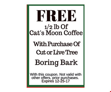 Free 1/2 lb of cats moon Coffee with purchase of cut or live tree