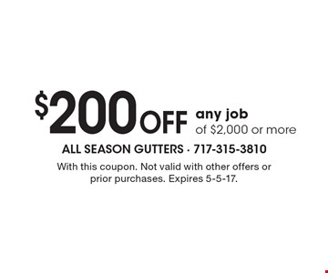 $200 OFF any job of $2,000 or more. With this coupon. Not valid with other offers or prior purchases. Expires 5-5-17.