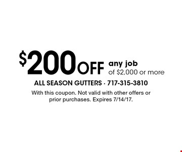 $200 OFF any job of $2,000 or more. With this coupon. Not valid with other offers or prior purchases. Expires 7/14/17.