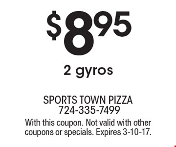 $8.95 2 gyros. With this coupon. Not valid with other coupons or specials. Expires 3-10-17.