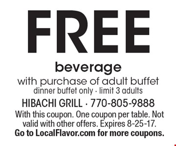 Free beverage with purchase of adult buffet dinner. Buffet only - limit 3 adults. With this coupon. One coupon per table. Not valid with other offers. Expires 8-25-17. Go to LocalFlavor.com for more coupons.
