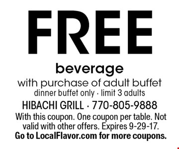 Free beverage with purchase of adult buffet, dinner buffet only - limit 3 adults. With this coupon. One coupon per table. Not valid with other offers. Expires 9-29-17. Go to LocalFlavor.com for more coupons.