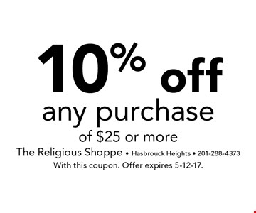 10% off any purchase of $25 or more. With this coupon. Offer expires 5-12-17.