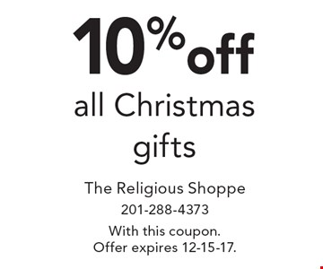 10% off all Christmas gifts. With this coupon.Offer expires 12-15-17.