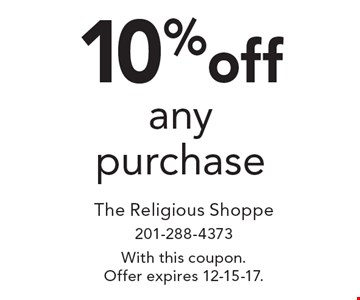 10% off any purchase. With this coupon.Offer expires 12-15-17.