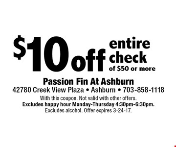 $10 off entire check of $50 or more. With this coupon. Not valid with other offers. Excludes happy hour Monday-Thursday 4:30pm-6:30pm. Excludes alcohol. Offer expires 3-24-17.