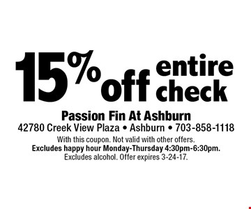 15% off entire check. With this coupon. Not valid with other offers. Excludes happy hour Monday-Thursday 4:30pm-6:30pm. Excludes alcohol. Offer expires 3-24-17.