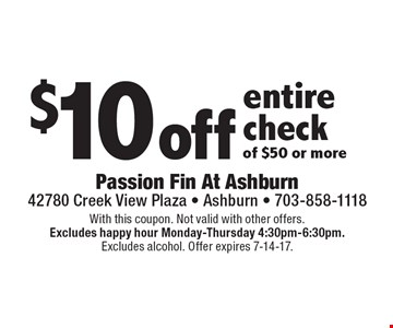 $10 off entire check of $50 or more. With this coupon. Not valid with other offers.Excludes happy hour Monday-Thursday 4:30pm-6:30pm. Excludes alcohol. Offer expires 7-14-17.