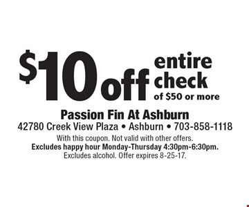 $10 off entire check of $50 or more. With this coupon. Not valid with other offers.Excludes happy hour Monday-Thursday 4:30pm-6:30pm.Excludes alcohol. Offer expires 8-25-17.
