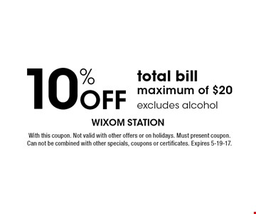 10% off total bill maximum of $20 excludes alcohol. With this coupon. Not valid with other offers or on holidays. Must present coupon. Can not be combined with other specials, coupons or certificates. Expires 5-19-17.