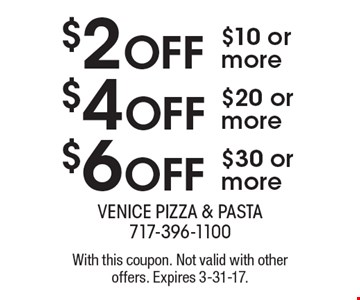 $6 OFF $30 or more OR $4 OFF $20 or more OR $2 OFF $10 or more. With this coupon. Not valid with other offers. Expires 3-31-17.