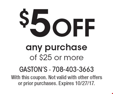 $5 off any purchase of $25 or more. With this coupon. Not valid with other offers or prior purchases. Expires 10/27/17.