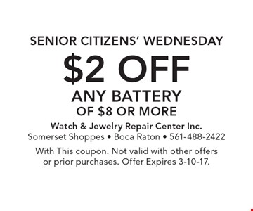 Senior Citizens' Wednesday. $2 off any battery of $8 or more. With This coupon. Not valid with other offers or prior purchases. Offer Expires 3-10-17.