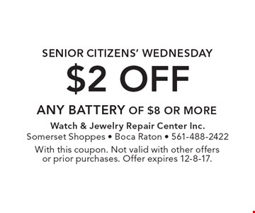 Senior Citizens' Wednesday $2 off any battery of $8 or more. With this coupon. Not valid with other offers or prior purchases. Offer expires 12-8-17.