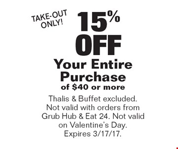 15% OFF Your Entire Purchase of $40 or more Take-Out Only! Thalis & Buffet excluded. Not valid with orders from Grub Hub & Eat 24. Not valid on Valentine's Day. Expires 3/17/17.