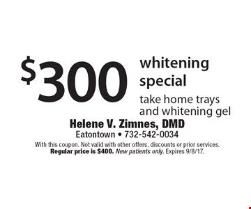 $300 whitening special take home trays and whitening gel. With this coupon. Not valid with other offers, discounts or prior services. Regular price is $400. New patients only. Expires 9/8/17.