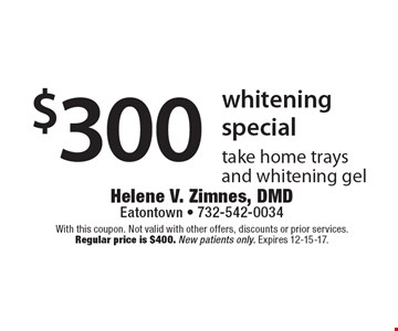 $300 whitening special. Take home trays and whitening gel. With this coupon. Not valid with other offers, discounts or prior services. Regular price is $400. New patients only. Expires 12-15-17.
