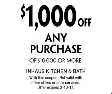 $1,000 OFF ANY PURCHASE OF $10,000 OR MORE. With this coupon. Not valid with other offers or prior services. Offer expires 3-10-17.