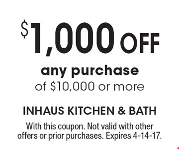 $1,000 off any purchase of $10,000 or more. With this coupon. Not valid with other offers or prior purchases. Expires 4-14-17.