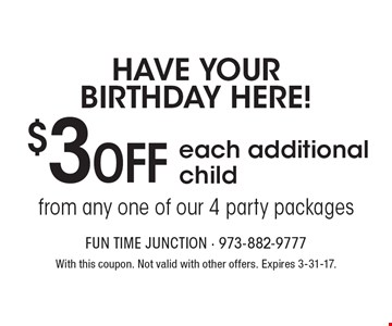 Have your birthday here! $3 OFF each additional child from any one of our 4 party packages. With this coupon. Not valid with other offers. Expires 3-31-17.