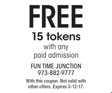 FREE 15 tokens with any paid admission. With this coupon. Not valid with other offers. Expires 5-12-17.