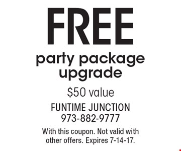 FREE party package upgrade, $50 value. With this coupon. Not valid with other offers. Expires 7-14-17.