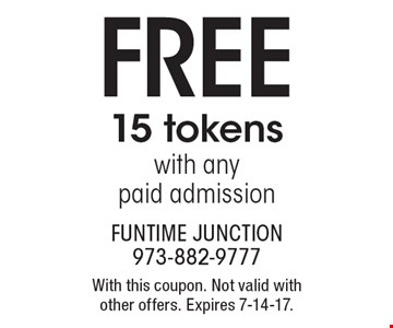 FREE 15 tokens with any paid admission. With this coupon. Not valid with other offers. Expires 7-14-17.