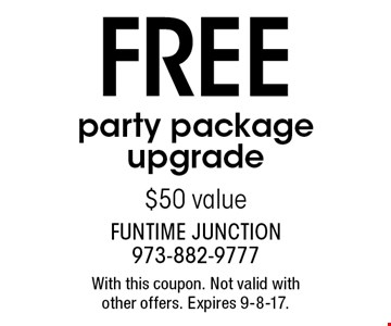 FREE party package upgrade. $50 value. With this coupon. Not valid with other offers. Expires 9-8-17.