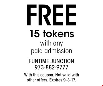 FREE 15 tokens with any paid admission. With this coupon. Not valid with other offers. Expires 9-8-17.