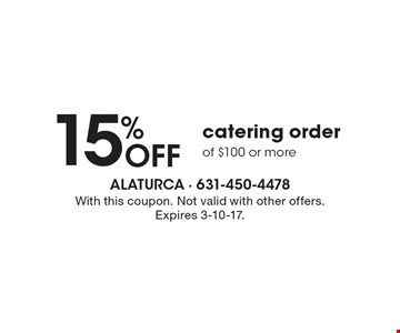 15% OFF catering order of $100 or more. With this coupon. Not valid with other offers. Expires 3-10-17.