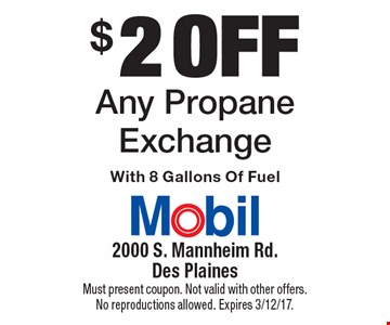 $2 Off Any Propane Exchange With 8 Gallons Of Fuel. Must present coupon. Not valid with other offers. No reproductions allowed. Expires 3/12/17.
