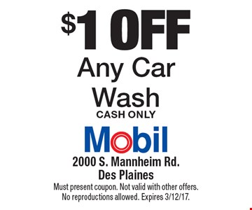 $1 Off Any Car Wash. Cash only. Must present coupon. Not valid with other offers. No reproductions allowed. Expires 3/12/17.