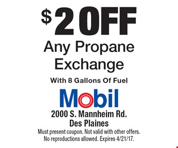 $2 off Any Propane Exchange With 8 Gallons Of Fuel. Must present coupon. Not valid with other offers. No reproductions allowed. Expires 4/21/17.