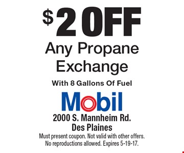 $2 off Any Propane Exchange With 8 Gallons Of Fuel. Must present coupon. Not valid with other offers. No reproductions allowed. Expires 5-19-17.