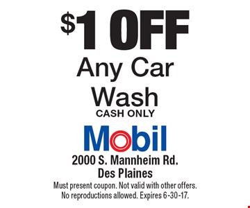 $1 off Any Car Wash Cash Only. Must present coupon. Not valid with other offers. No reproductions allowed. Expires 6-30-17.