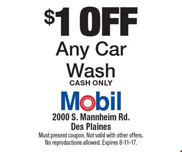 $1 off Any Car Wash Cash Only. Must present coupon. Not valid with other offers. No reproductions allowed. Expires 8-11-17.