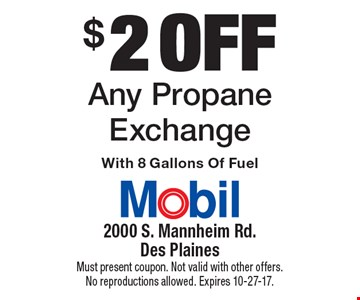 $2 off Any Propane Exchange With 8 Gallons Of Fuel. Must present coupon. Not valid with other offers. No reproductions allowed. Expires 10-27-17.