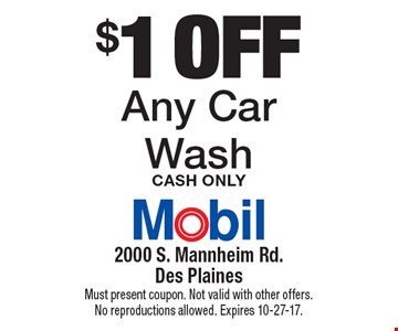 $1 off Any Car Wash Cash Only. Must present coupon. Not valid with other offers. No reproductions allowed. Expires 10-27-17.