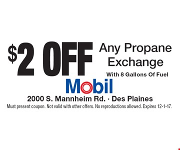 $2 Off Any Propane Exchange With 8 Gallons Of Fuel. Must present coupon. Not valid with other offers. No reproductions allowed. Expires 12-1-17.