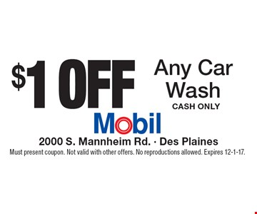 $1 Off Any Car Wash. Cash Only. Must present coupon. Not valid with other offers. No reproductions allowed. Expires 12-1-17.