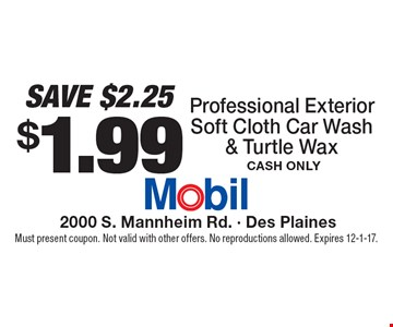 SAVE $2.25. $1.99 Professional Exterior Soft Cloth Car Wash & Turtle Wax. Cash Only. Must present coupon. Not valid with other offers. No reproductions allowed. Expires 12-1-17.