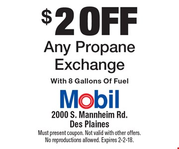 $2 off any propane exchange with 8 gallons of fuel. Must present coupon. Not valid with other offers. No reproductions allowed. Expires 2-2-18.