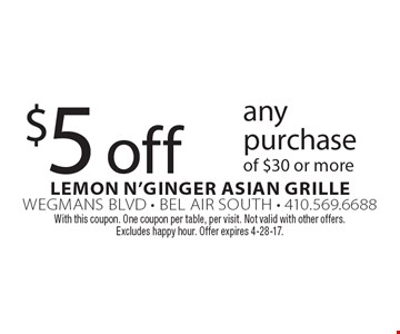 $5 off any purchase of $30 or more. With this coupon. One coupon per table, per visit. Not valid with other offers. Excludes happy hour. Offer expires 4-28-17.