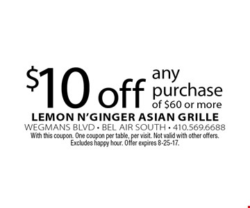 $10 off any purchase of $60 or more. With this coupon. One coupon per table, per visit. Not valid with other offers. Excludes happy hour. Offer expires 8-25-17.