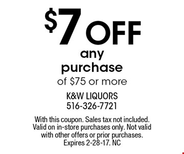 $7 Off any purchase of $75 or more. With this coupon. Sales tax not included. Valid on in-store purchases only. Not valid with other offers or prior purchases. Expires 2-28-17. NC