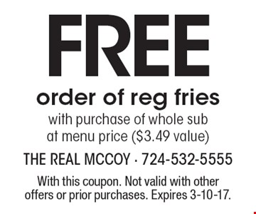 Free order of reg fries with purchase of whole sub at menu price ($3.49 value). With this coupon. Not valid with other offers or prior purchases. Expires 3-10-17.